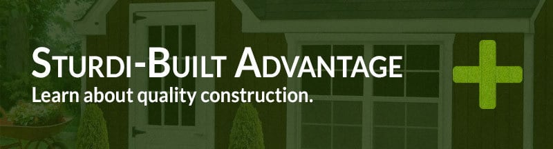 Sturdi-Built Advantage